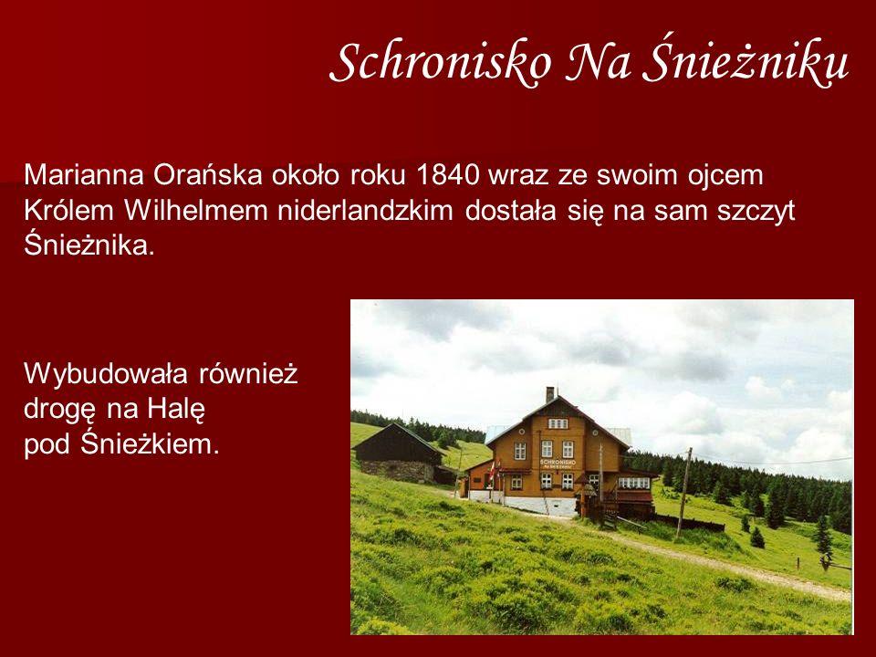 Schronisko na Śnieżniku Marianna Orańska około roku 1840 wraz ze swoim ojcem Królem Wilhelmem niderlandzkim dostała się na sam szczyt Śnieżnika. Wybud
