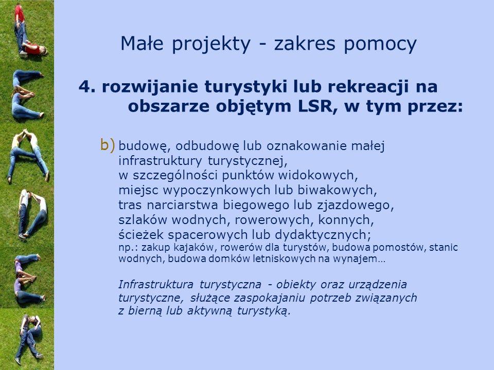 4. rozwijanie turystyki lub rekreacji na obszarze objętym LSR, w tym przez: b) budowę, odbudowę lub oznakowanie małej infrastruktury turystycznej, w s