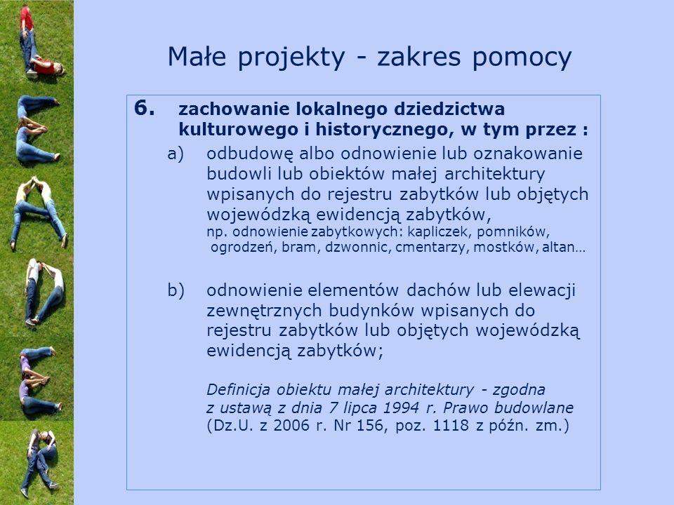 6. zachowanie lokalnego dziedzictwa kulturowego i historycznego, w tym przez : a)odbudowę albo odnowienie lub oznakowanie budowli lub obiektów małej a