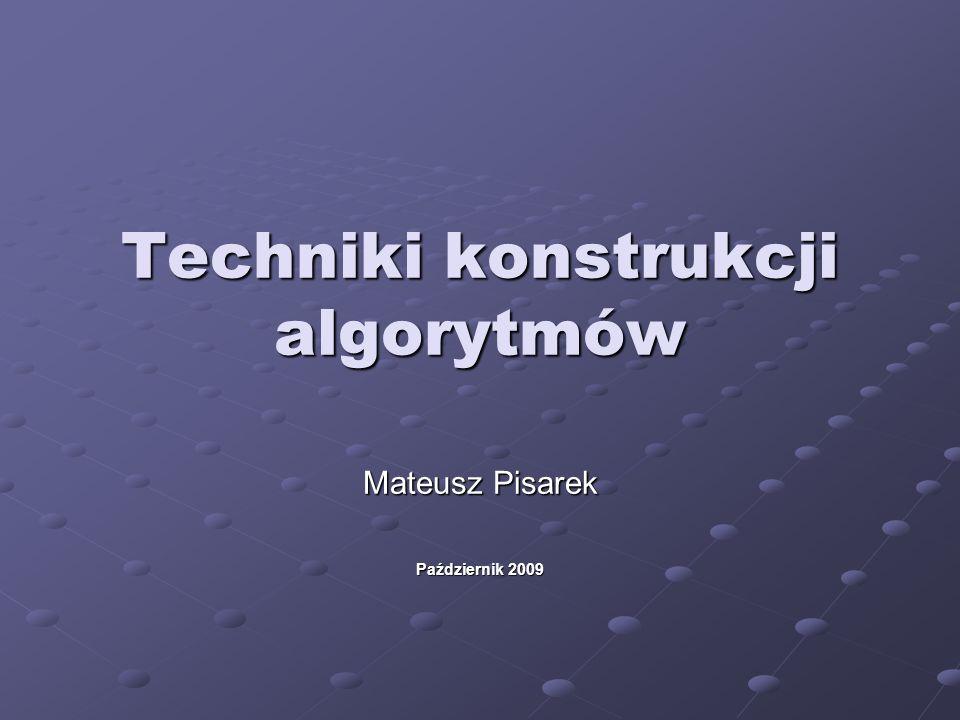 Techniki konstrukcji algorytmów Mateusz Pisarek Październik 2009