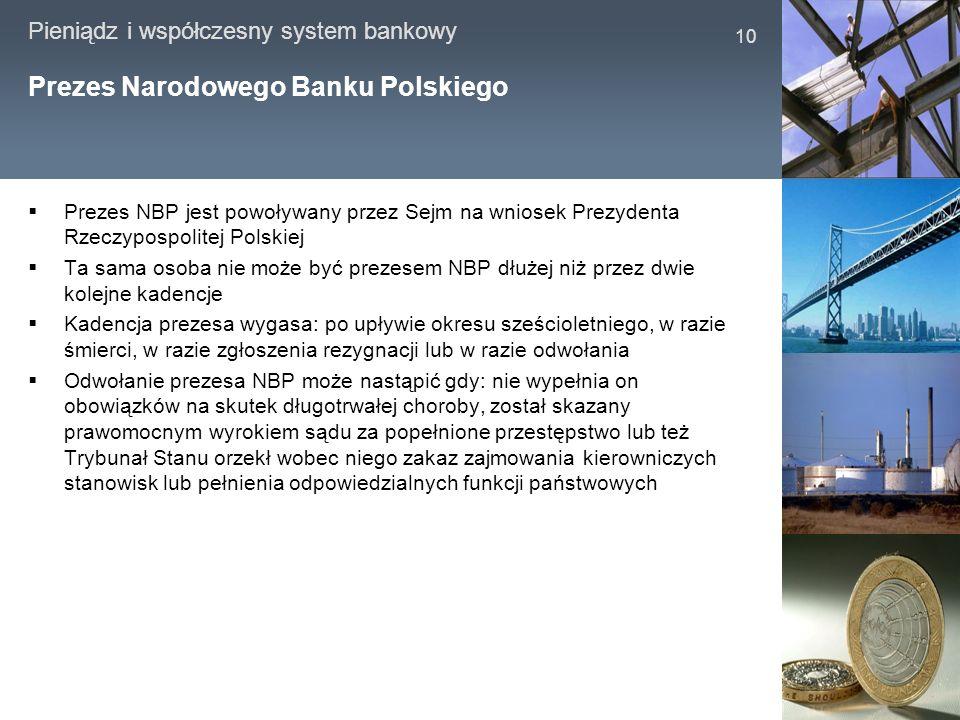 Pieniądz i współczesny system bankowy 10 Prezes Narodowego Banku Polskiego Prezes NBP jest powoływany przez Sejm na wniosek Prezydenta Rzeczypospolite