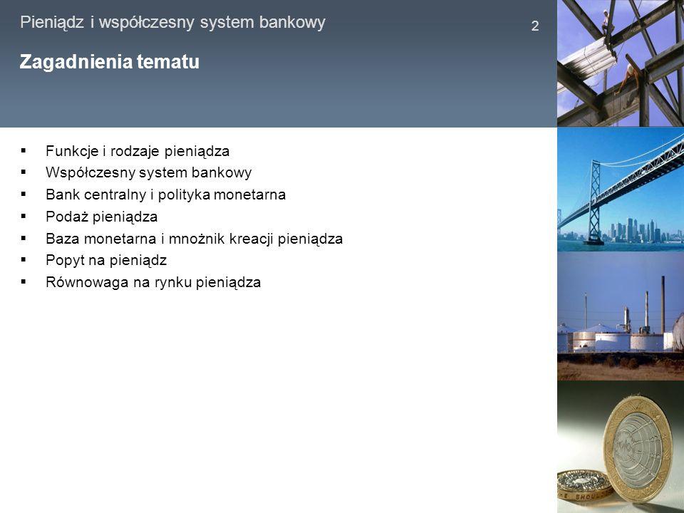 Pieniądz i współczesny system bankowy 2 Zagadnienia tematu Funkcje i rodzaje pieniądza Współczesny system bankowy Bank centralny i polityka monetarna