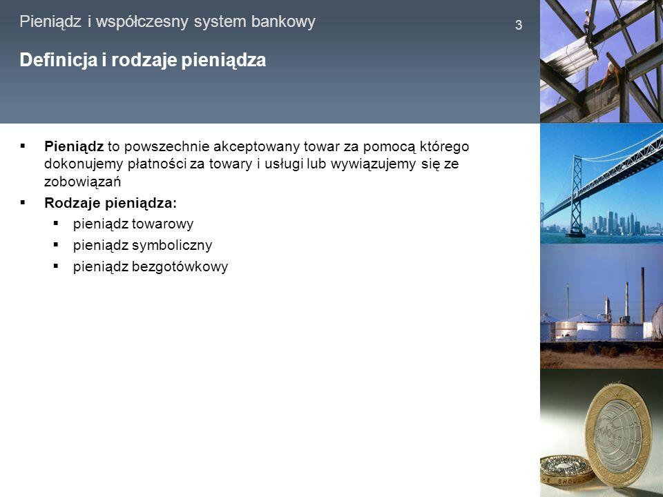 Pieniądz i współczesny system bankowy 3 Definicja i rodzaje pieniądza Pieniądz to powszechnie akceptowany towar za pomocą którego dokonujemy płatności