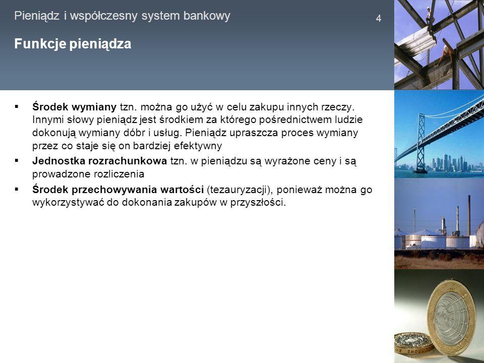 Pieniądz i współczesny system bankowy 4 Funkcje pieniądza Środek wymiany tzn. można go użyć w celu zakupu innych rzeczy. Innymi słowy pieniądz jest śr