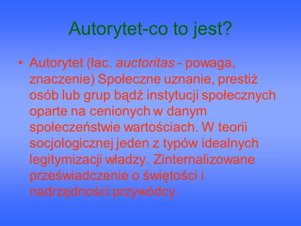 Autorytet-co to jest? Autorytet (łac. auctoritas - powaga, znaczenie) Społeczne uznanie, prestiż osób lub grup bądź instytucji społecznych oparte na c