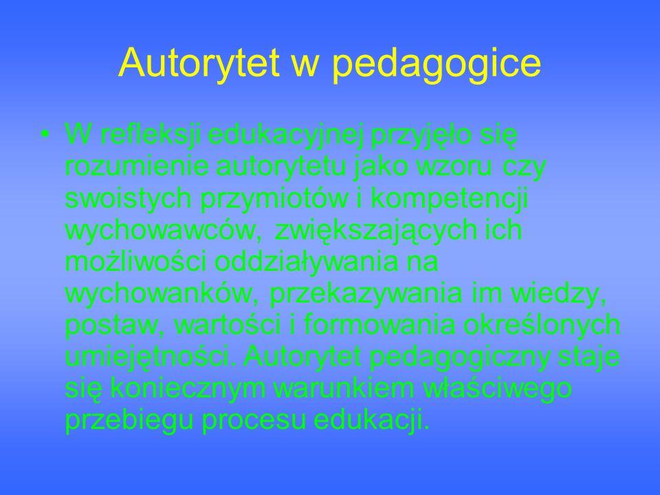 Autorytet w pedagogice W refleksji edukacyjnej przyjęło się rozumienie autorytetu jako wzoru czy swoistych przymiotów i kompetencji wychowawców, zwięk