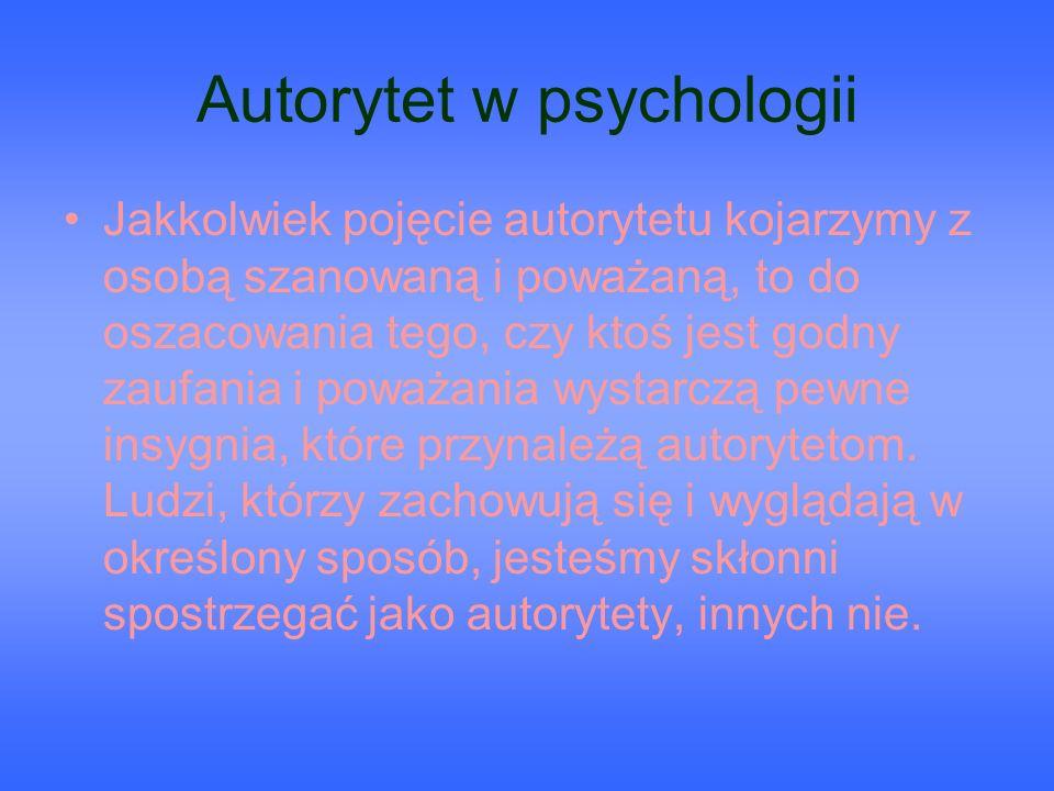 Autorytet w psychologii Jakkolwiek pojęcie autorytetu kojarzymy z osobą szanowaną i poważaną, to do oszacowania tego, czy ktoś jest godny zaufania i p
