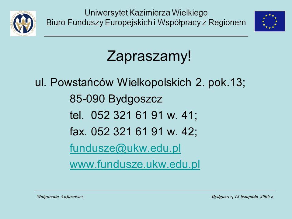 Uniwersytet Kazimierza Wielkiego Biuro Funduszy Europejskich i Współpracy z Regionem _____________________________________________ Zapraszamy.