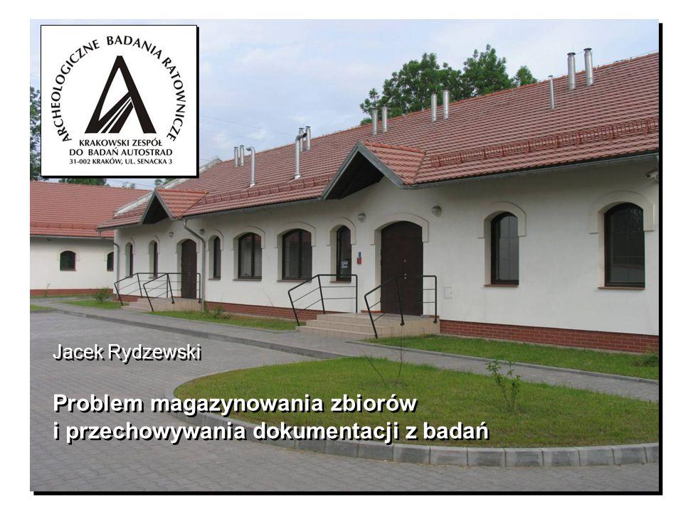Problem magazynowania zbiorów i przechowywania dokumentacji z badań Problem magazynowania zbiorów i przechowywania dokumentacji z badań Jacek Rydzewsk