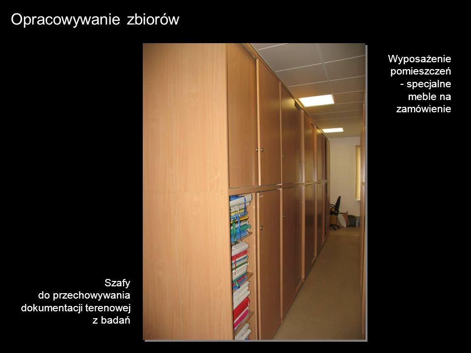 Opracowywanie zbiorów Szafy do przechowywania dokumentacji terenowej z badań Wyposażenie pomieszczeń - specjalne meble na zamówienie