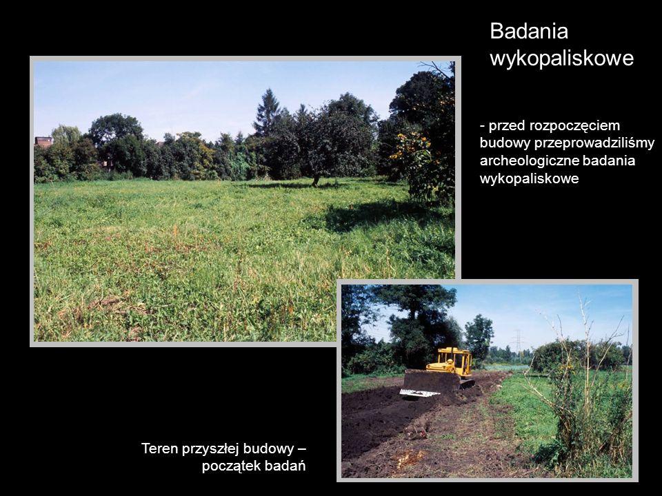 Badania wykopaliskowe Teren przyszłej budowy – początek badań - przed rozpoczęciem budowy przeprowadziliśmy archeologiczne badania wykopaliskowe