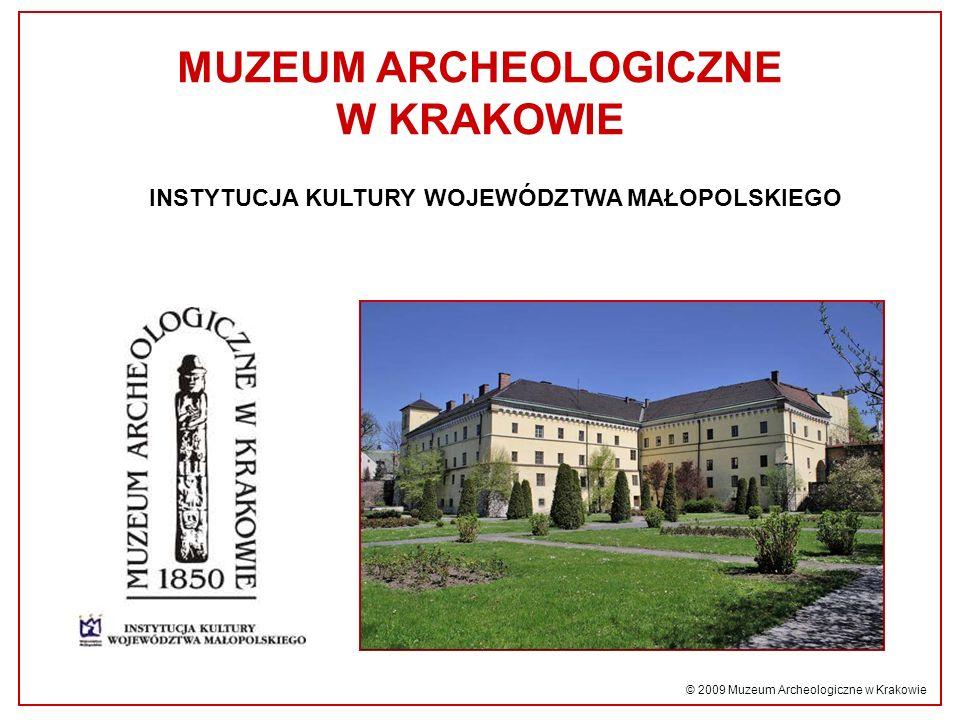 MUZEUM ARCHEOLOGICZNE W KRAKOWIE INSTYTUCJA KULTURY WOJEWÓDZTWA MAŁOPOLSKIEGO © 2009 Muzeum Archeologiczne w Krakowie