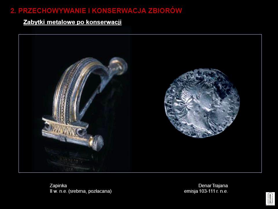 2. PRZECHOWYWANIE I KONSERWACJA ZBIORÓW Zabytki metalowe po konserwacji Denar Trajana emisja 103-111 r. n.e. Zapinka II w. n.e. (srebrna, pozłacana)