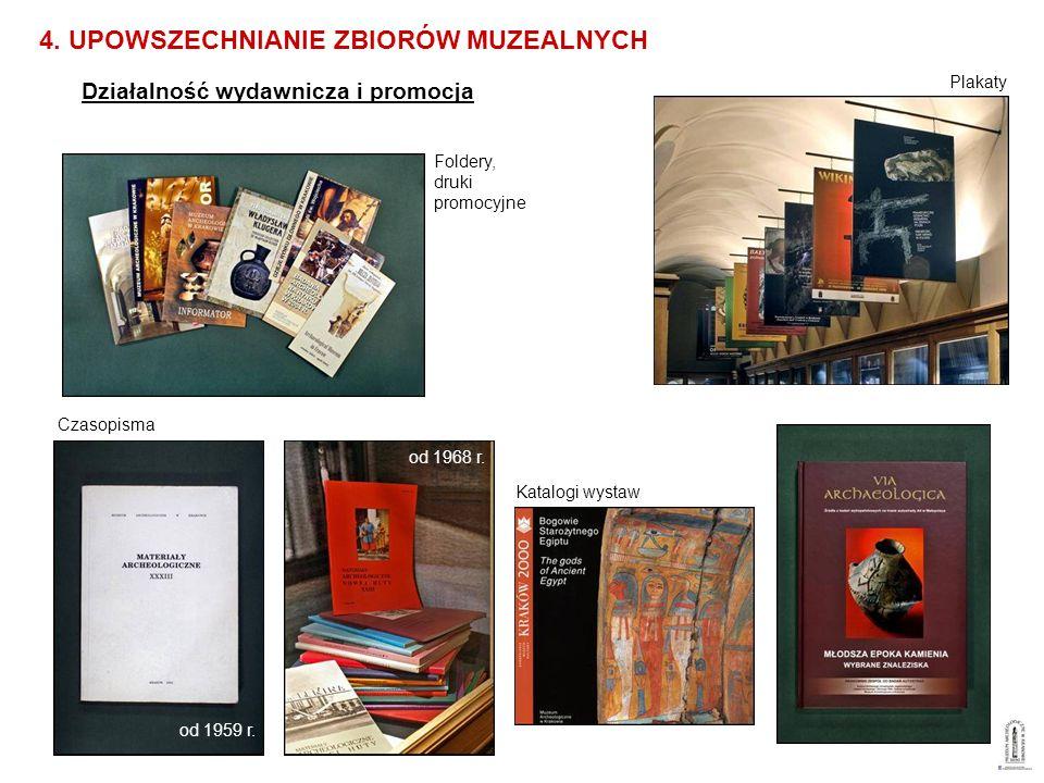 Działalność wydawnicza i promocja 4. UPOWSZECHNIANIE ZBIORÓW MUZEALNYCH Plakaty Katalogi wystaw Czasopisma Foldery, druki promocyjne od 1959 r. od 196