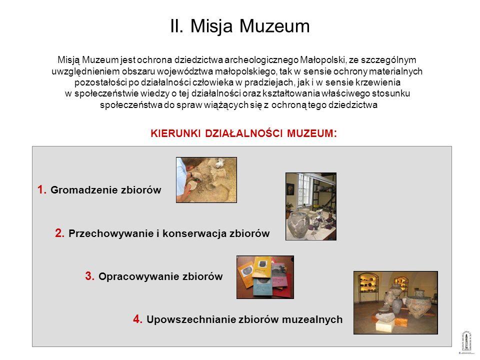 II. Misja Muzeum 1. Gromadzenie zbiorów 2. Przechowywanie i konserwacja zbiorów 3. Opracowywanie zbiorów 4. Upowszechnianie zbiorów muzealnych KIERUNK