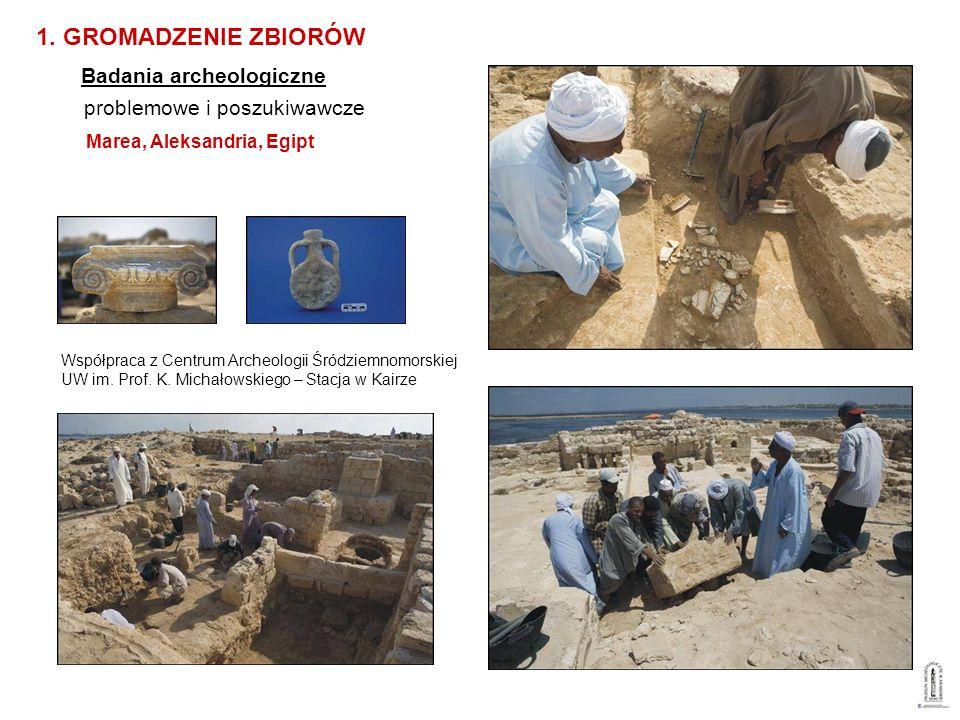 problemowe i poszukiwawcze Marea, Aleksandria, Egipt 1. GROMADZENIE ZBIORÓW Badania archeologiczne Współpraca z Centrum Archeologii Śródziemnomorskiej