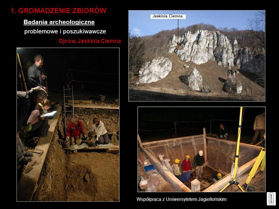 problemowe i poszukiwawcze Ojców, Jaskinia Ciemna 1. GROMADZENIE ZBIORÓW Badania archeologiczne Współpraca z Uniwersytetem Jagiellońskim Jaskinia Ciem