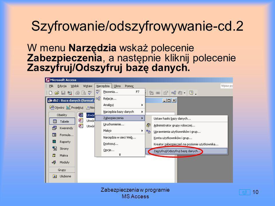Zabezpieczenia w programie MS Access 10 Szyfrowanie/odszyfrowywanie-cd.2 W menu Narzędzia wskaż polecenie Zabezpieczenia, a następnie kliknij poleceni