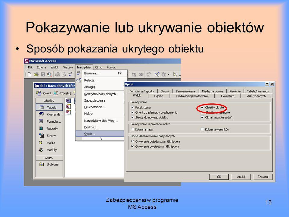 Zabezpieczenia w programie MS Access 13 Pokazywanie lub ukrywanie obiektów Sposób pokazania ukrytego obiektu