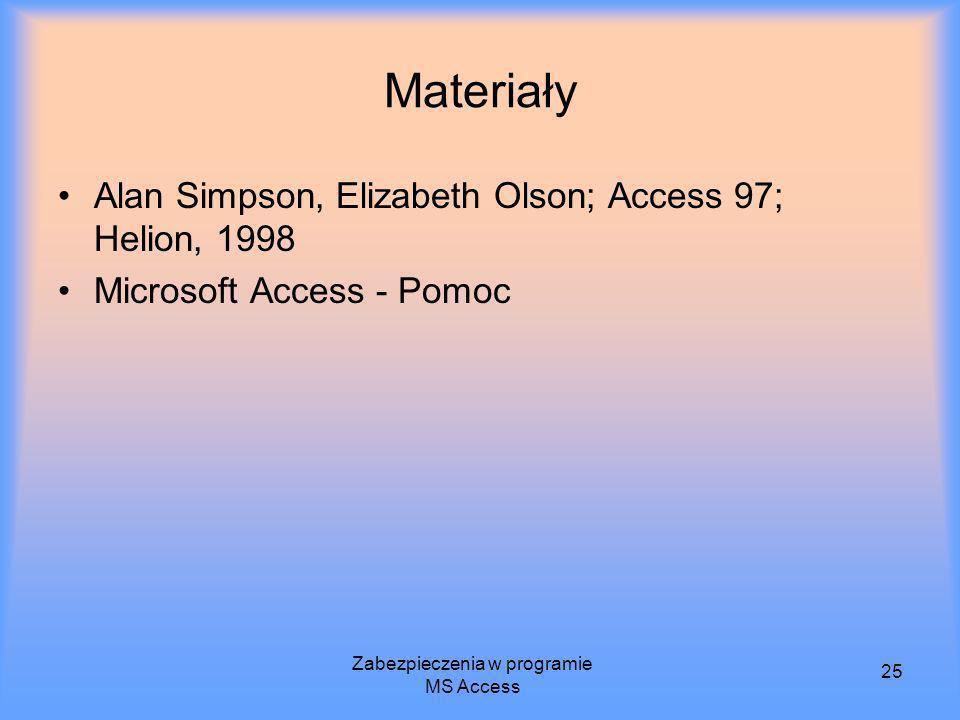 Zabezpieczenia w programie MS Access 25 Materiały Alan Simpson, Elizabeth Olson; Access 97; Helion, 1998 Microsoft Access - Pomoc