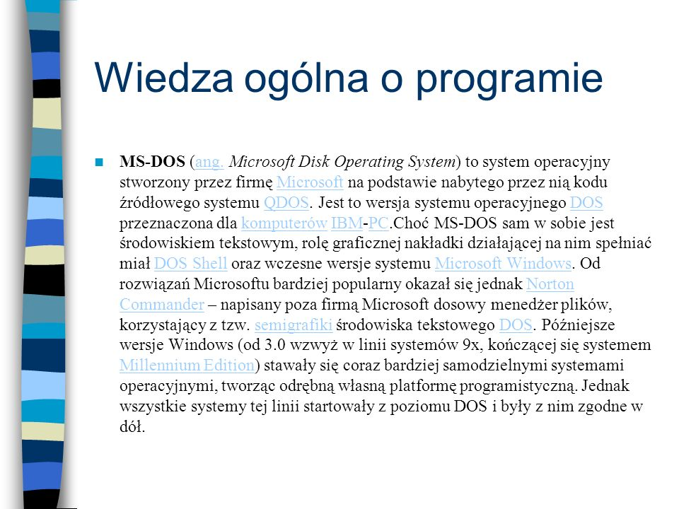 Wiedza ogólna o programie MS-DOS (ang. Microsoft Disk Operating System) to system operacyjny stworzony przez firmę Microsoft na podstawie nabytego prz