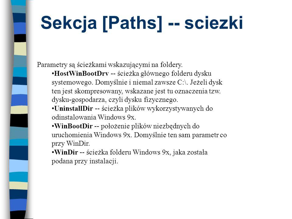 Sekcja [Paths] -- sciezki Parametry są ścieżkami wskazującymi na foldery. HostWinBootDrv -- ścieżka głównego folderu dysku systemowego. Domyślnie i ni