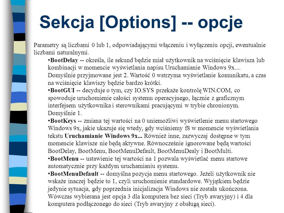 Sekcja [Options] -- opcje Parametry są liczbami 0 lub 1, odpowiadającymi włączeniu i wyłączeniu opcji, ewentualnie liczbami naturalnymi. BootDelay --