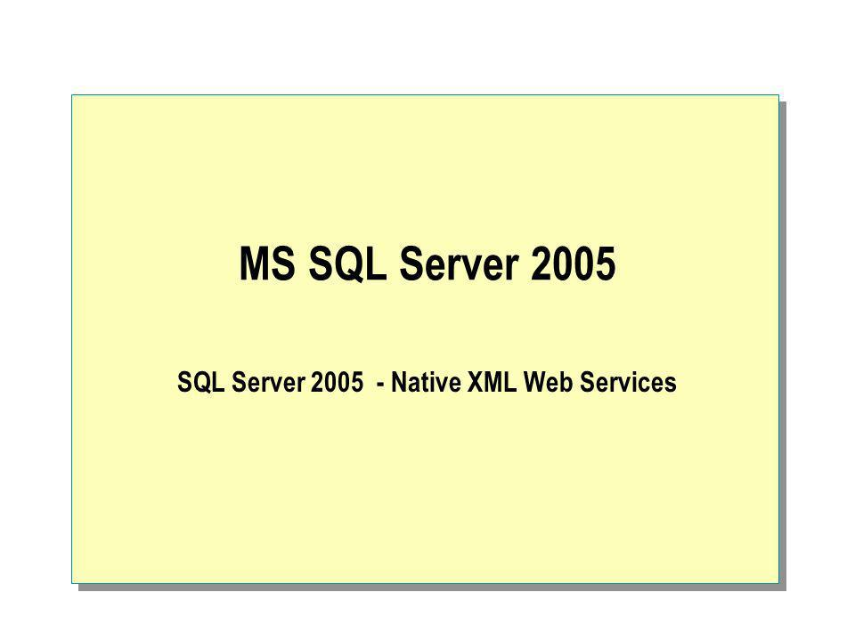MS SQL Server 2005 SQL Server 2005 - Native XML Web Services