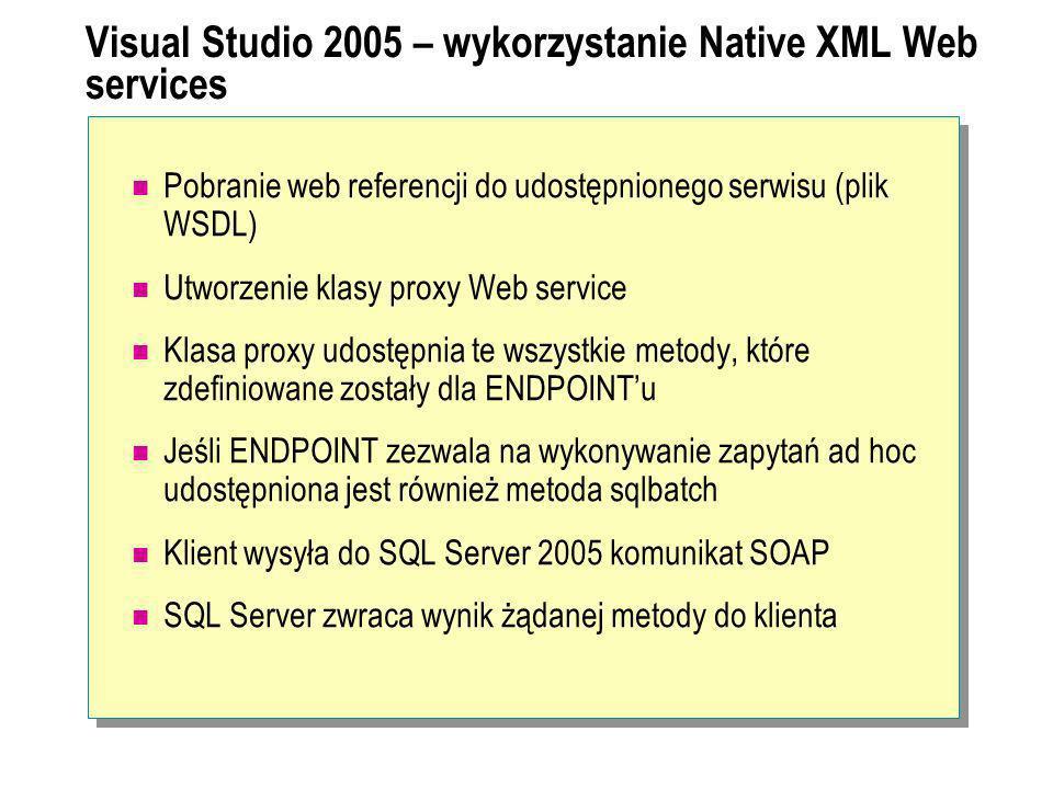 Visual Studio 2005 – wykorzystanie Native XML Web services Pobranie web referencji do udostępnionego serwisu (plik WSDL) Utworzenie klasy proxy Web se