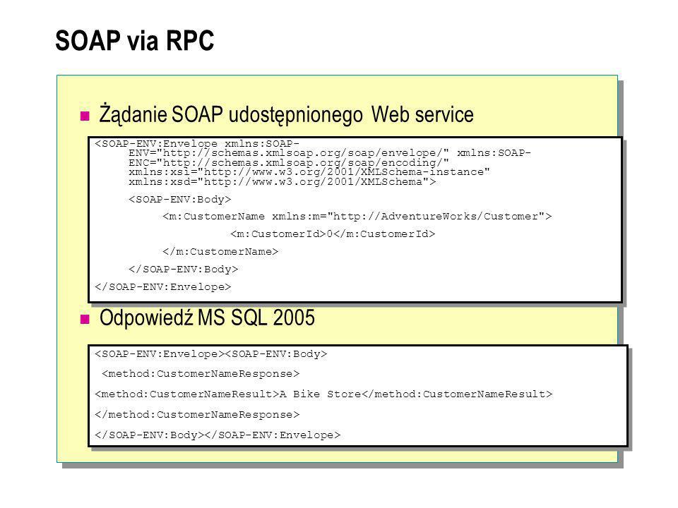 SOAP via RPC Żądanie SOAP udostępnionego Web service Odpowiedź MS SQL 2005 0 0 A Bike Store A Bike Store