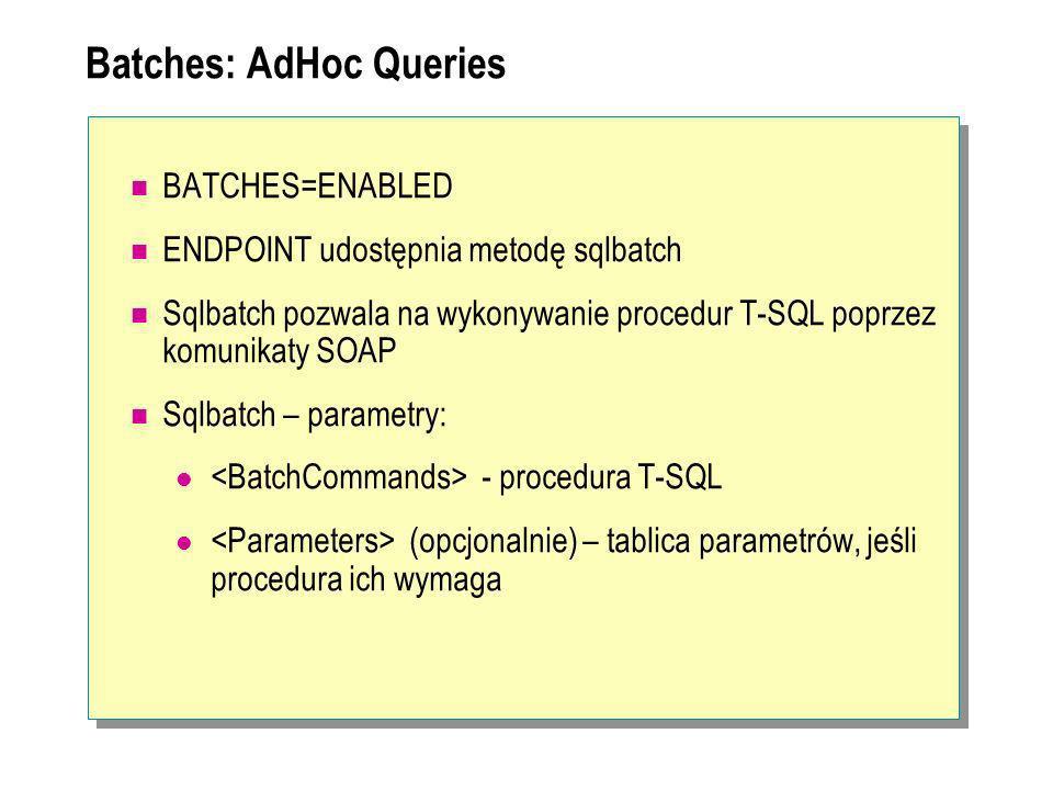Batches: AdHoc Queries BATCHES=ENABLED ENDPOINT udostępnia metodę sqlbatch Sqlbatch pozwala na wykonywanie procedur T-SQL poprzez komunikaty SOAP Sqlb