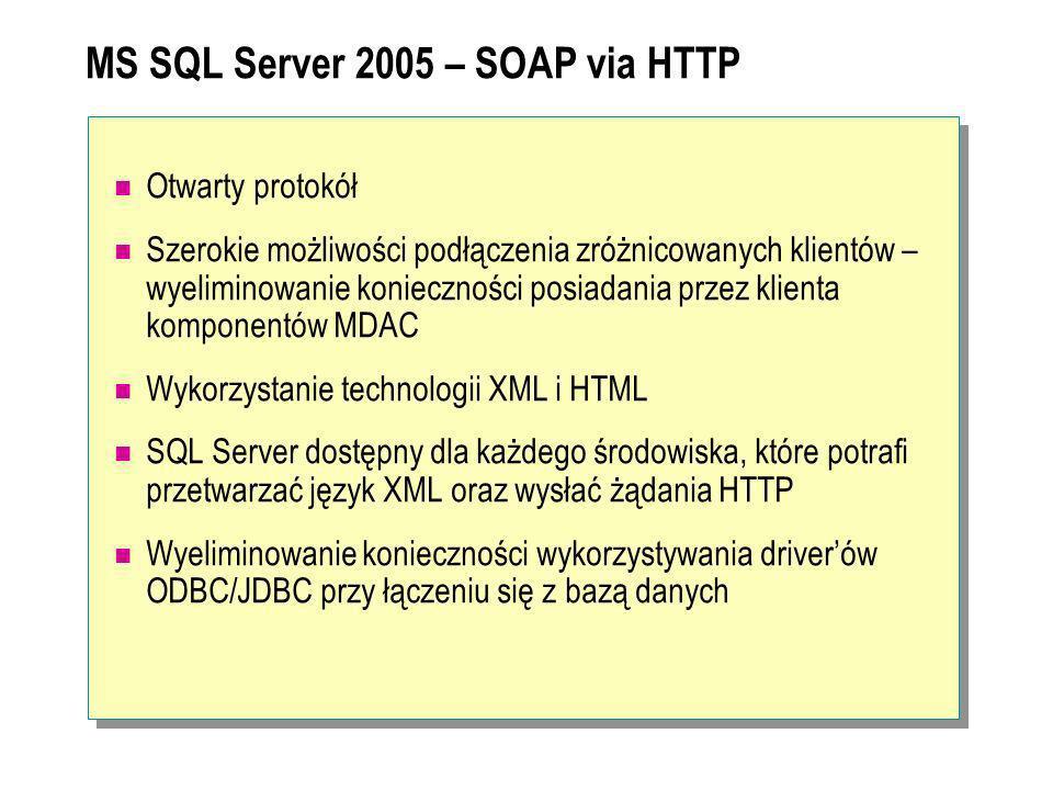 MS SQL Server 2005 – SOAP via HTTP Otwarty protokół Szerokie możliwości podłączenia zróżnicowanych klientów – wyeliminowanie konieczności posiadania p
