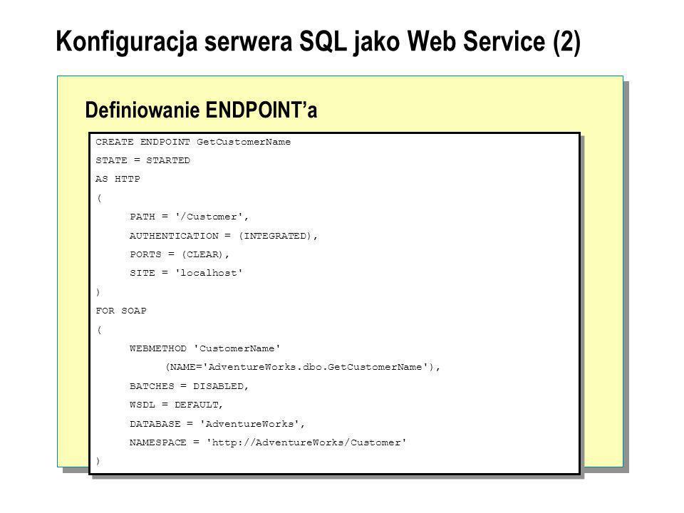 Konfiguracja serwera SQL jako Web Service (2) Definiowanie ENDPOINTa CREATE ENDPOINT GetCustomerName STATE = STARTED AS HTTP ( PATH = '/Customer', AUT