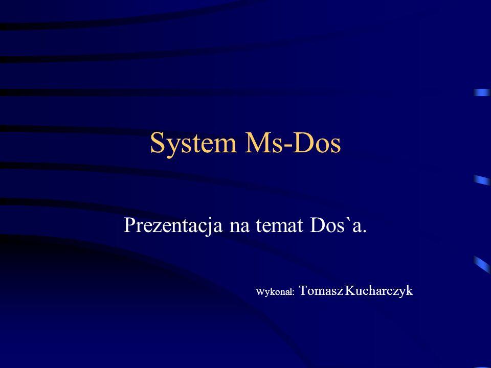 System Ms-Dos Prezentacja na temat Dos`a. Wykonał: Tomasz Kucharczyk