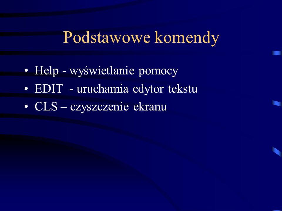 Podstawowe komendy Help - wyświetlanie pomocy EDIT - uruchamia edytor tekstu CLS – czyszczenie ekranu