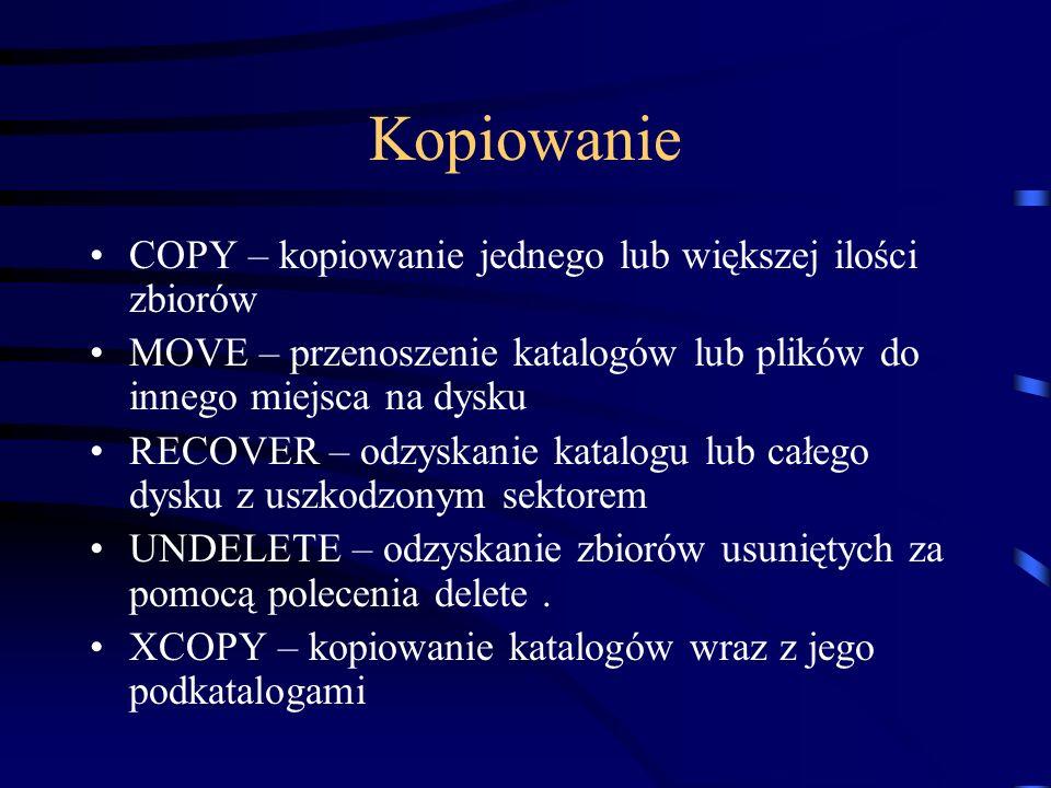 Kopiowanie COPY – kopiowanie jednego lub większej ilości zbiorów MOVE – przenoszenie katalogów lub plików do innego miejsca na dysku RECOVER – odzyska