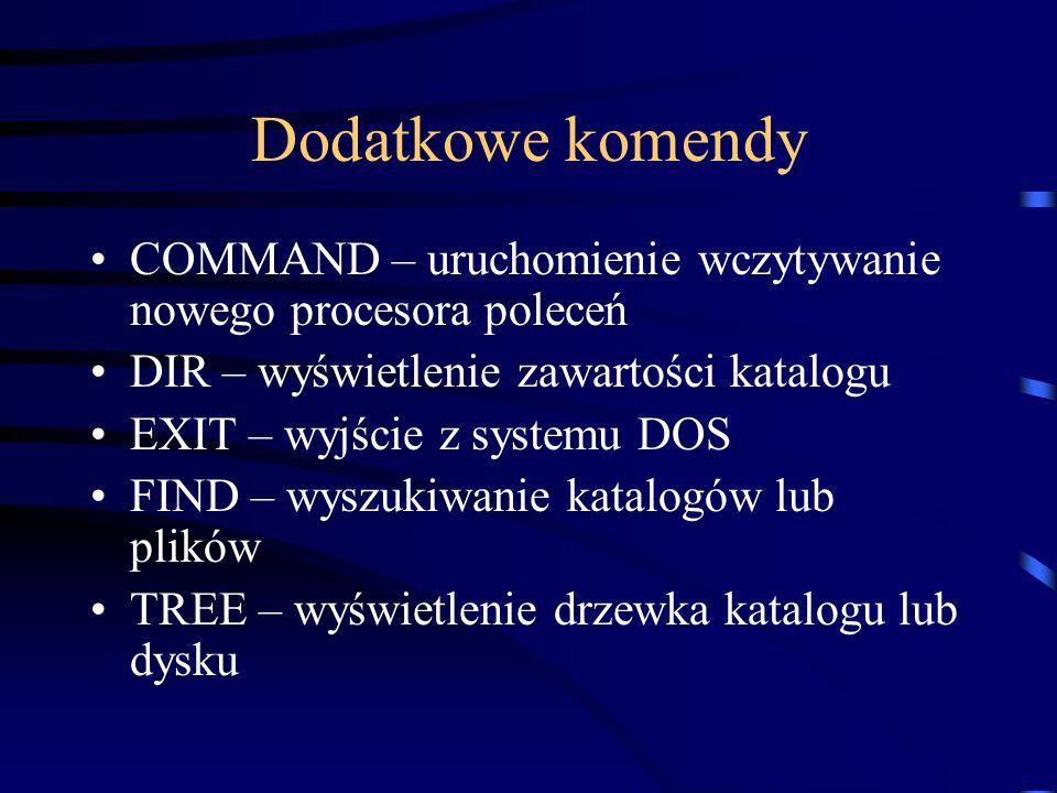 Dodatkowe komendy COMMAND – uruchomienie wczytywanie nowego procesora poleceń DIR – wyświetlenie zawartości katalogu EXIT – wyjście z systemu DOS FIND
