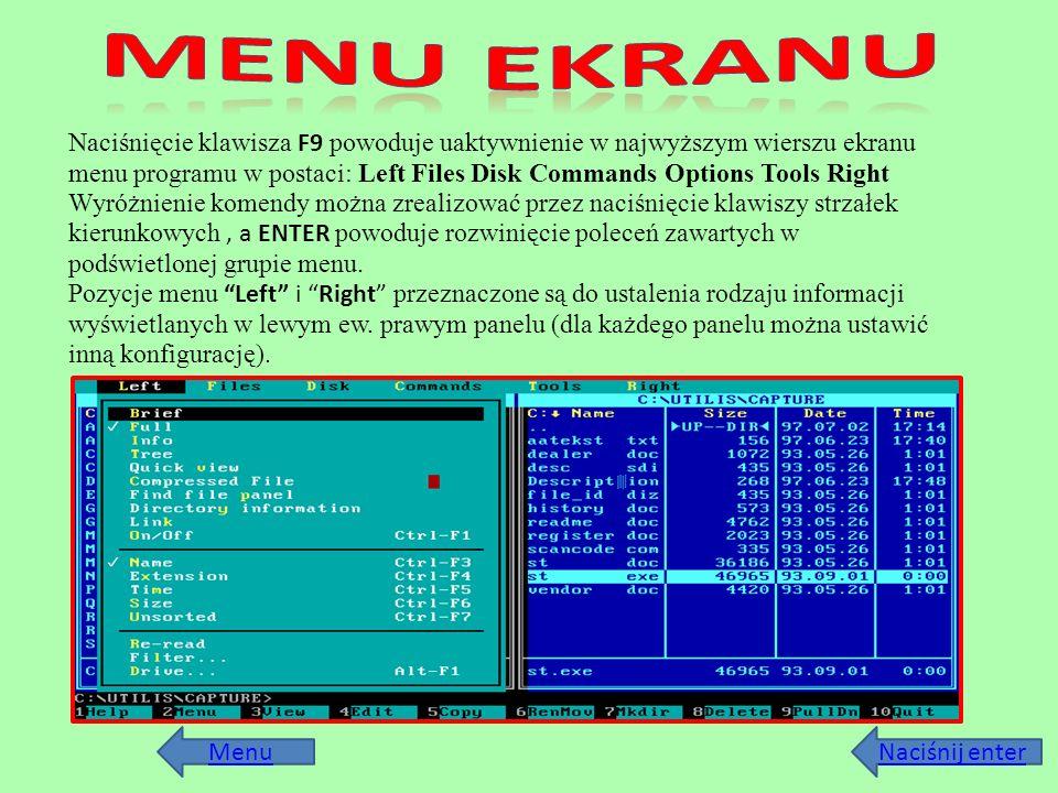 Menu Naciśnięcie klawisza F9 powoduje uaktywnienie w najwyższym wierszu ekranu menu programu w postaci: Left Files Disk Commands Options Tools Right W
