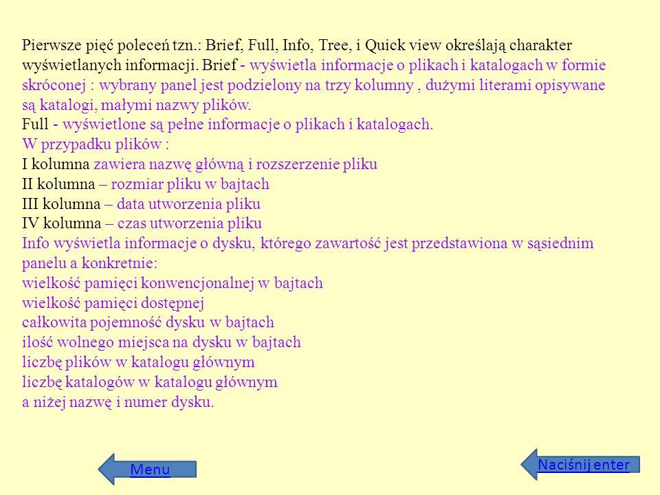 Menu Naciśnij enter Pierwsze pięć poleceń tzn.: Brief, Full, Info, Tree, i Quick view określają charakter wyświetlanych informacji. Brief - wyświetla