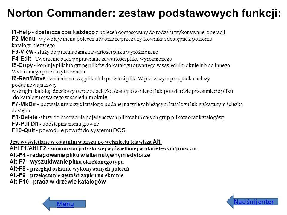 Menu Norton Commander: zestaw podstawowych funkcji: f1-Help - dostarcza opis każdego z poleceń dostosowany do rodzaju wykonywanej operacji F2-Menu - w