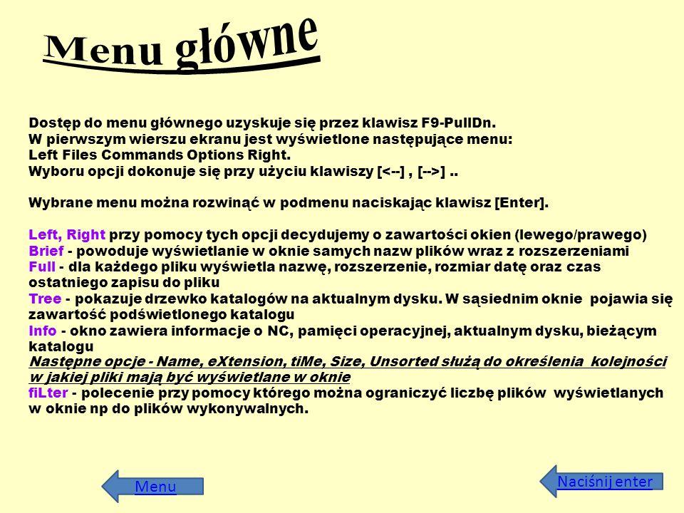 Menu Dostęp do menu głównego uzyskuje się przez klawisz F9-PullDn. W pierwszym wierszu ekranu jest wyświetlone następujące menu: Left Files Commands O