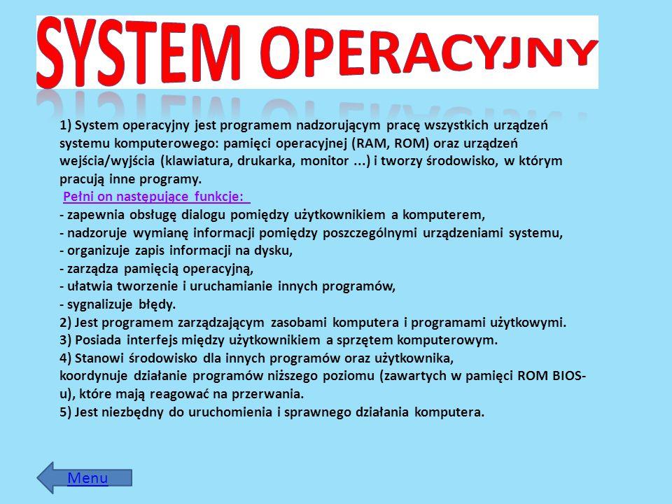 1) System operacyjny jest programem nadzorującym pracę wszystkich urządzeń systemu komputerowego: pamięci operacyjnej (RAM, ROM) oraz urządzeń wejścia