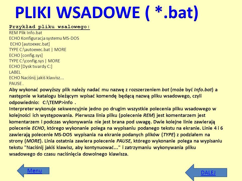 Przykład pliku wsalowego: REM Plik Info.bat ECHO Konfiguracja systemu MS-DOS ECHO [autoexec.bat] TYPE C:\autoexec.bat | MORE ECHO [config.sys] TYPE C: