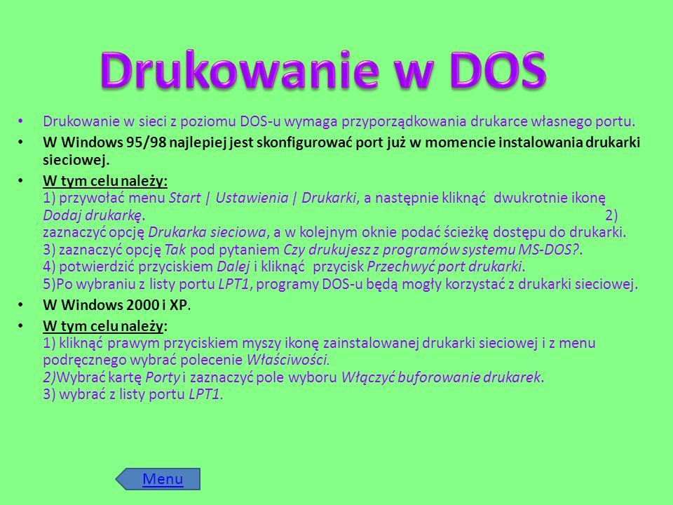 Drukowanie w sieci z poziomu DOS-u wymaga przyporządkowania drukarce własnego portu. W Windows 95/98 najlepiej jest skonfigurować port już w momencie