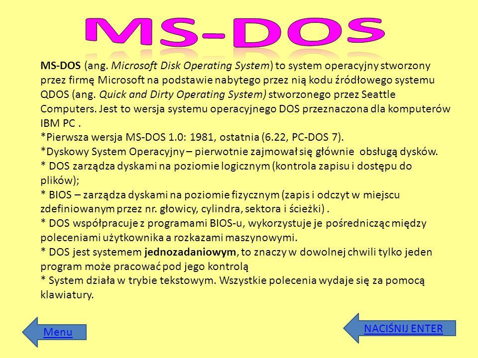 MS-DOS (ang. Microsoft Disk Operating System) to system operacyjny stworzony przez firmę Microsoft na podstawie nabytego przez nią kodu źródłowego sys