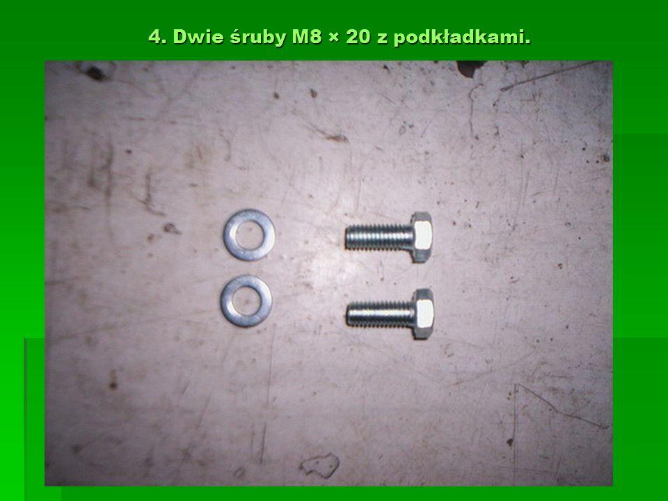 4. Dwie śruby M8 × 20 z podkładkami.