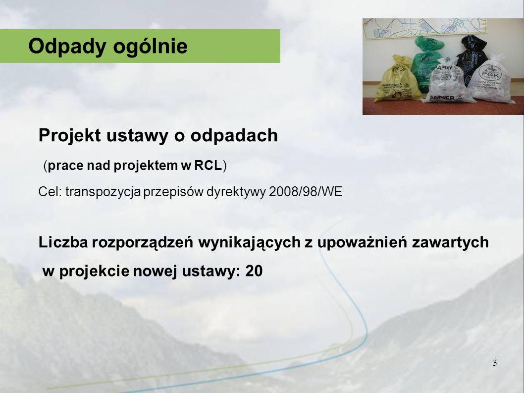 3 Odpady ogólnie Projekt ustawy o odpadach (prace nad projektem w RCL) Cel: transpozycja przepisów dyrektywy 2008/98/WE Liczba rozporządzeń wynikający