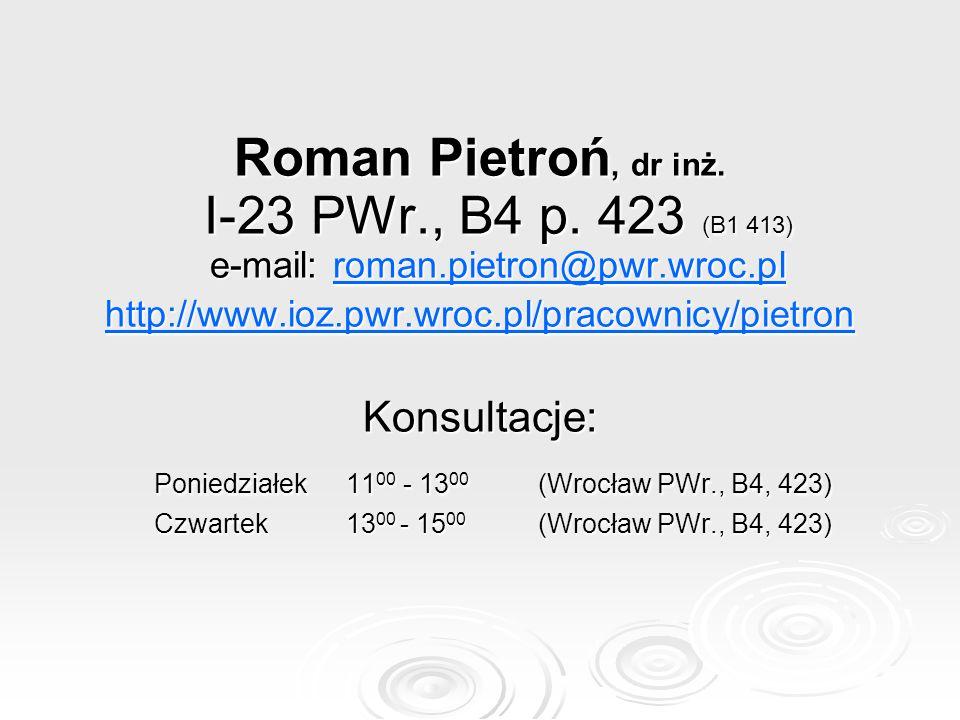 Roman Pietroń, dr inż. I-23 PWr., B4 p. 423 (B1 413) e-mail: roman.pietron@pwr.wroc.pl roman.pietron@pwr.wroc.pl http://www.ioz.pwr.wroc.pl/pracownicy