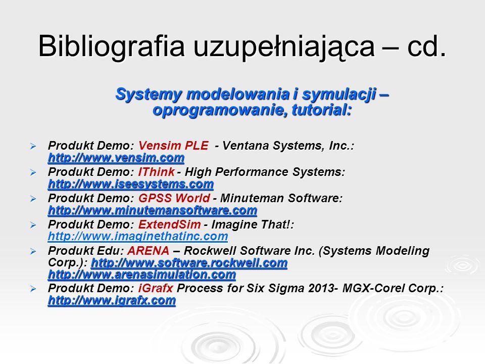 Bibliografia uzupełniająca – cd. Systemy modelowania i symulacji – oprogramowanie, tutorial: Produkt Demo: - Ventana Systems, Inc.: http://www.vensim.