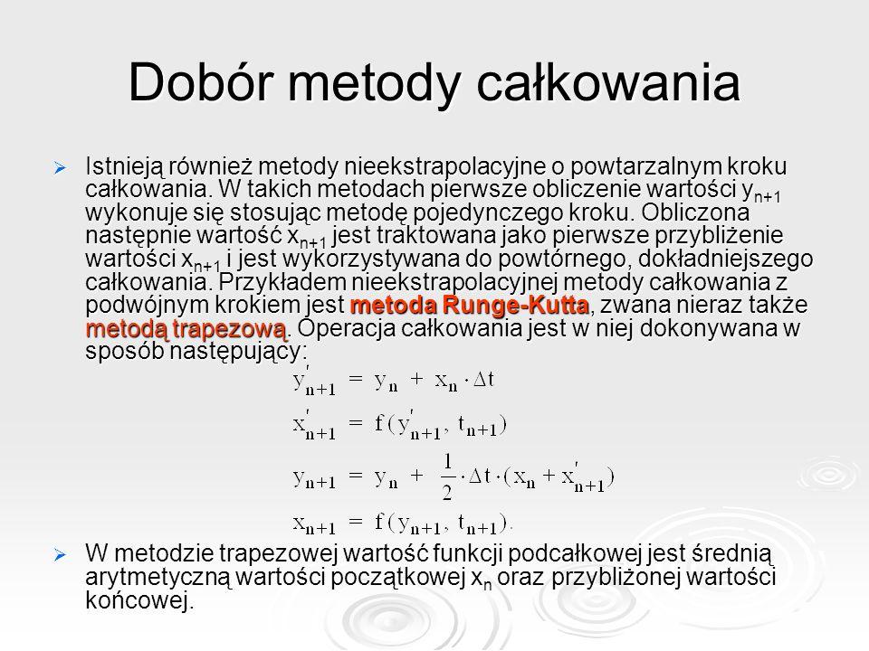 Dobór metody całkowania Istnieją również metody nieekstrapolacyjne o powtarzalnym kroku całkowania. W takich metodach pierwsze obliczenie wartości y n